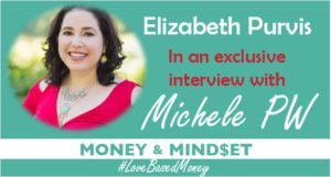 Episode #9 – Elizabeth Purvis on Love-Based Money with Michele PW