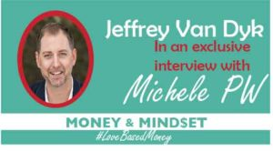 Episode #14 – Jeffery Van Dyk on Love-Based Money with Michele PW