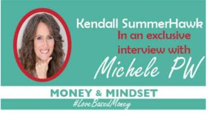 Episode #20 – Kendall SummerHawk on Love-Based Money with Michele PW
