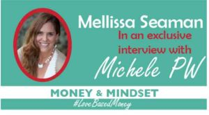 Episode #11 – Mellissa Seaman on Love-Based Money with Michele PW