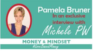 Episode #18 – Pamela Bruner on Love-Based Money with Michele PW