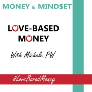 Episode #1 – Welcome to Love-Based Money Podcast with Michele PW – The Origins of Love-Based Money