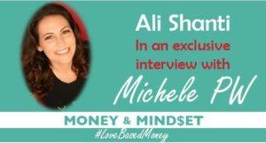 Episode #12 – Ali Shanti on Love-Based Money with Michele PW