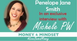 Episode #24 – Penelope Jane Smith on Love-Based Money with Michele PW
