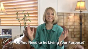 [Video] Flip It! Do You Need to be Living Your Purpose?