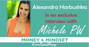 Episode #31 -Alexandra Harbushka on Love-Based Money with Michele PW