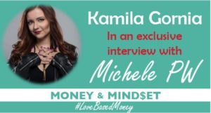 Episode #32 – Kamila Gornia on Love-Based Money with Michele PW
