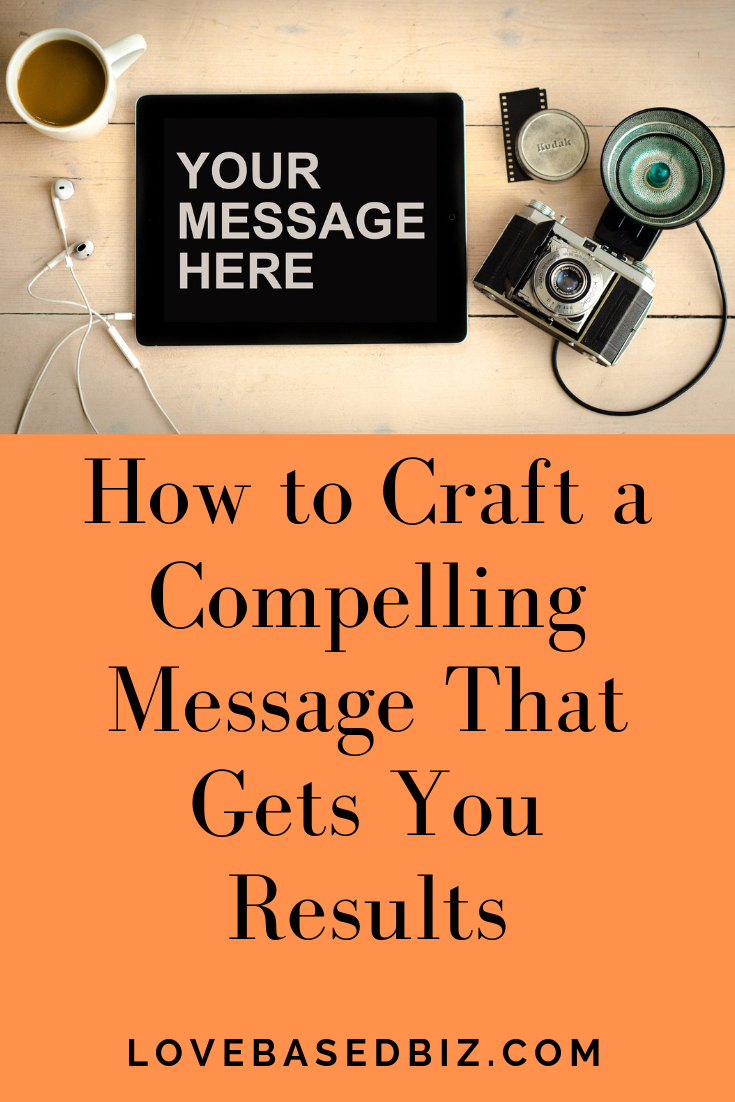 How To Craft A Compelling Message That Gets You Results