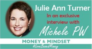Episode #34 – Julie Ann Turner on Love-Based Money with Michele PW