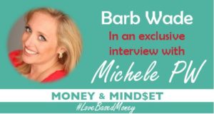 Episode 40 – Barb Wade on Love-Based Money with Michele PW