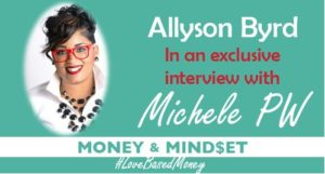 Episode 41 – Allyson Byrd on Love-Based Money with Michele PW