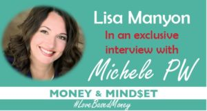 Episode 42 – Lisa Manyon on Love-Based Money with Michele PW