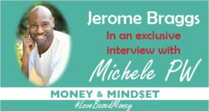 Episode 45 – Jerome Braggs on Love-Based Money with Michele PW