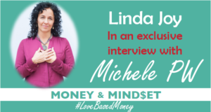 Episode 54 – Linda Joy on Love-Based Money with Michele PW