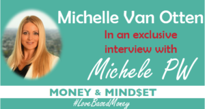 Episode 58 – Michelle Van Otten on Love-Based Money with Michele PW