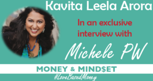 Episode 65 – Kavita Leela Arora on Love-Based Money with Michele PW