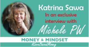 Episode 66 – Katrina Sawa on Love-Based Money with Michele PW