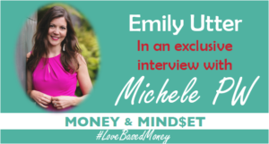 Episode 71 – Emily Utter on Love-Based Money with Michele PW