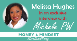 Episode 73 – Melissa Hughes on Love-Based Money with Michele PW