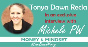Episode 70 – Tonya Dawn Recla on Love-Based Money with Michele PW