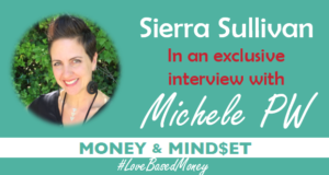 Episode 74 – Sierra Sullivan on Love-Based Money with Michele PW