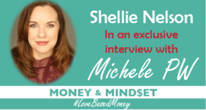 Episode 80 – Shellie Nelson on Love-Based Money with Michele PW