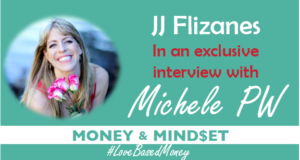 Episode 84 – JJ Flizanes on Love-Based Money with Michele PW