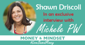 Episode 82 – Shawn Driscoll on Love-Based Money with Michele PW