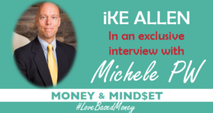 Episode 81 – iKE ALLEN on Love-Based Money with Michele PW