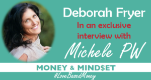 Episode 86 – Deborah Fryer on Love-Based Money with Michele PW