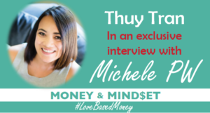 Episode 87 – Thuy Tran on Love-Based Money with Michele PW
