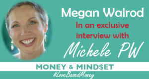 Episode 90 – Megan Walrod on Love-Based Money with Michele PW